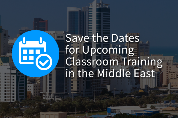 Upcoming Classroom Training in the Middle East
